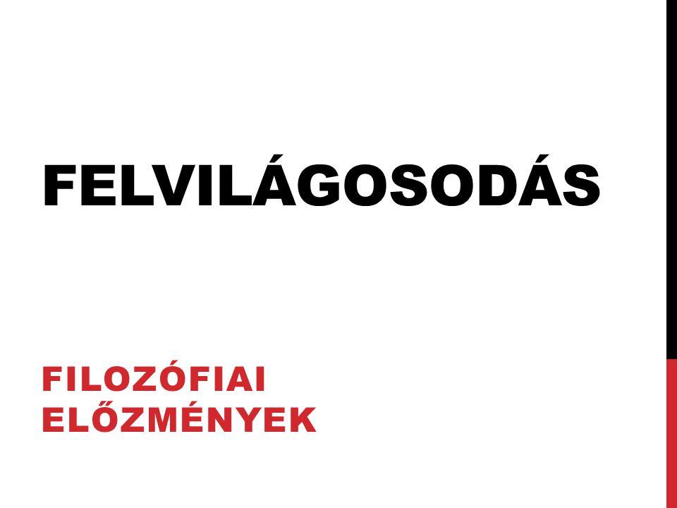 FELVILÁGOSODÁS FILOZÓFIAI ELŐZMÉNYEK