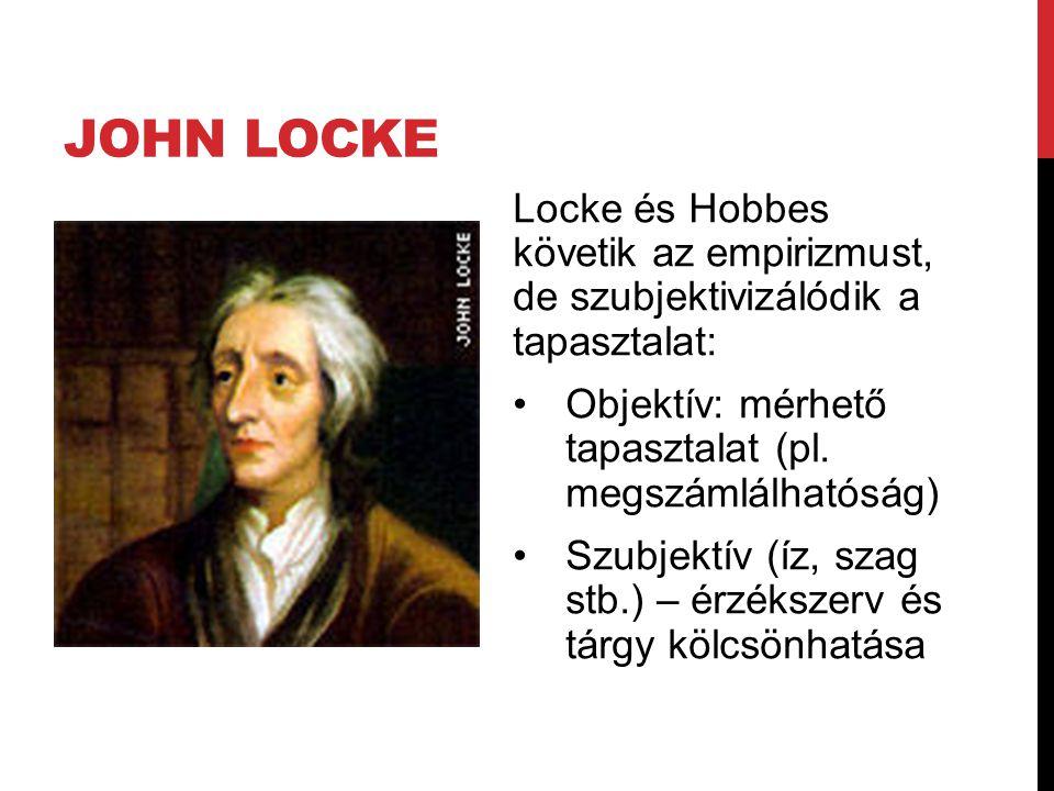JOHN LOCKE Locke és Hobbes követik az empirizmust, de szubjektivizálódik a tapasztalat: •Objektív: mérhető tapasztalat (pl. megszámlálhatóság) •Szubje