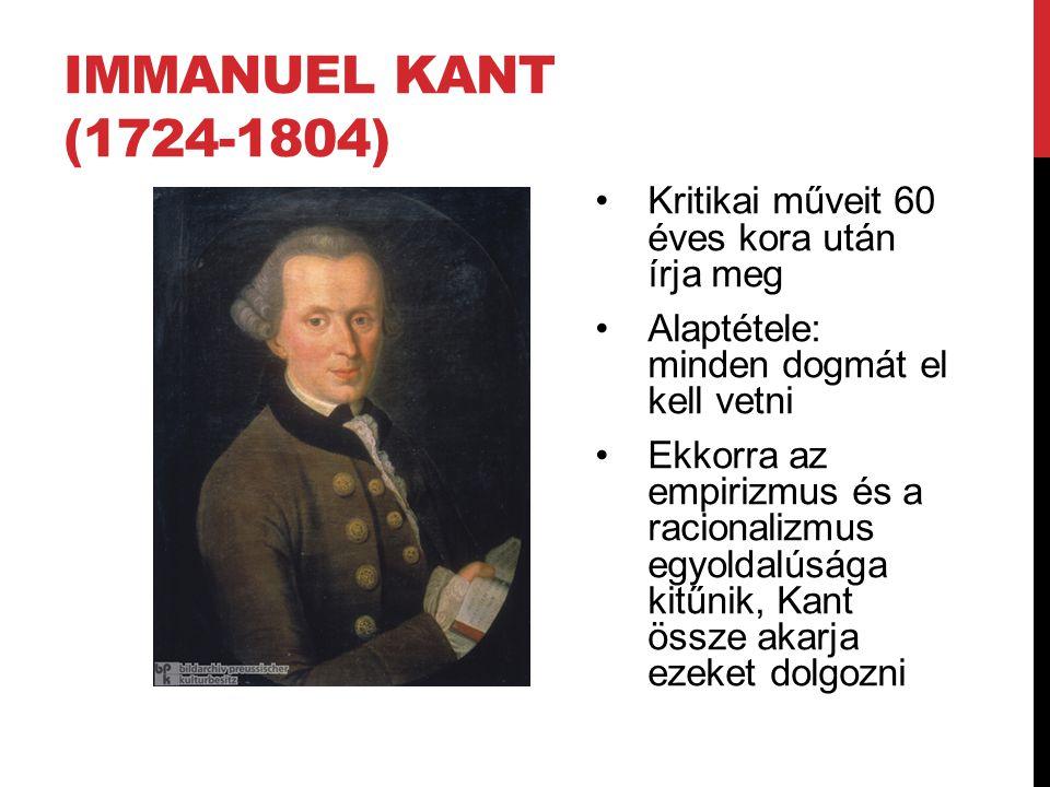 IMMANUEL KANT (1724-1804) •Kritikai műveit 60 éves kora után írja meg •Alaptétele: minden dogmát el kell vetni •Ekkorra az empirizmus és a racionalizm