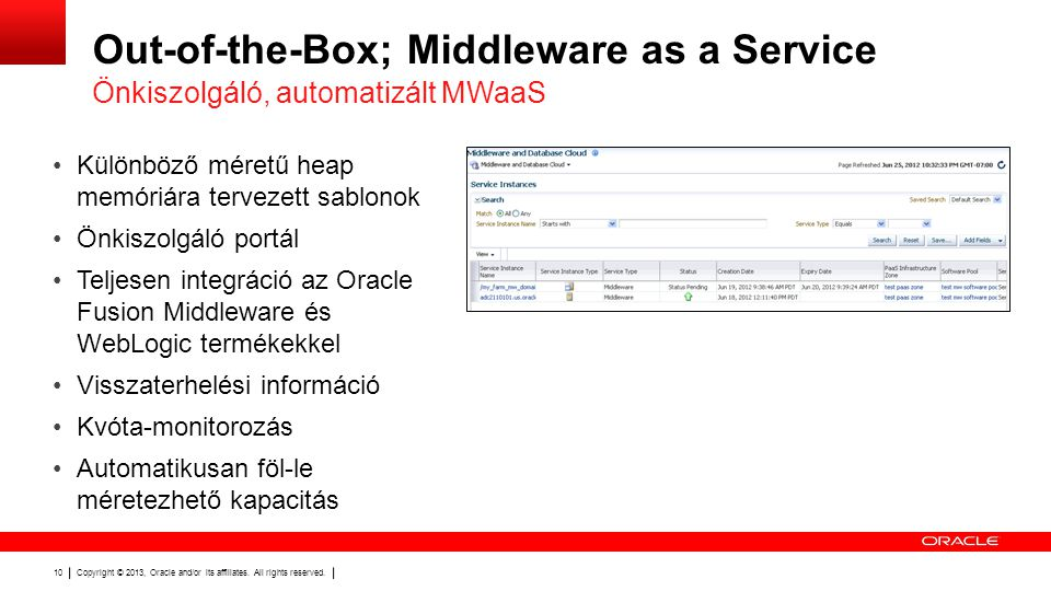 Copyright © 2013, Oracle and/or its affiliates. All rights reserved. 10 Out-of-the-Box; Middleware as a Service Önkiszolgáló, automatizált MWaaS •Külö