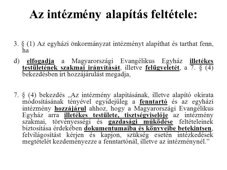 Az intézmény alapítás feltétele: 3. § (1) Az egyházi önkormányzat intézményt alapíthat és tarthat fenn, ha d) elfogadja a Magyarországi Evangélikus Eg