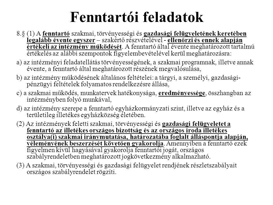 Fenntartói feladatok 8.§(1) A fenntartó szakmai, törvényességi és gazdasági felügyeletének keretében legalább évente egyszer – szakértő részvételével