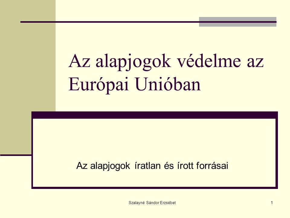 Szalayné Sándor Erzsébet1 Az alapjogok védelme az Európai Unióban Az alapjogok íratlan és írott forrásai