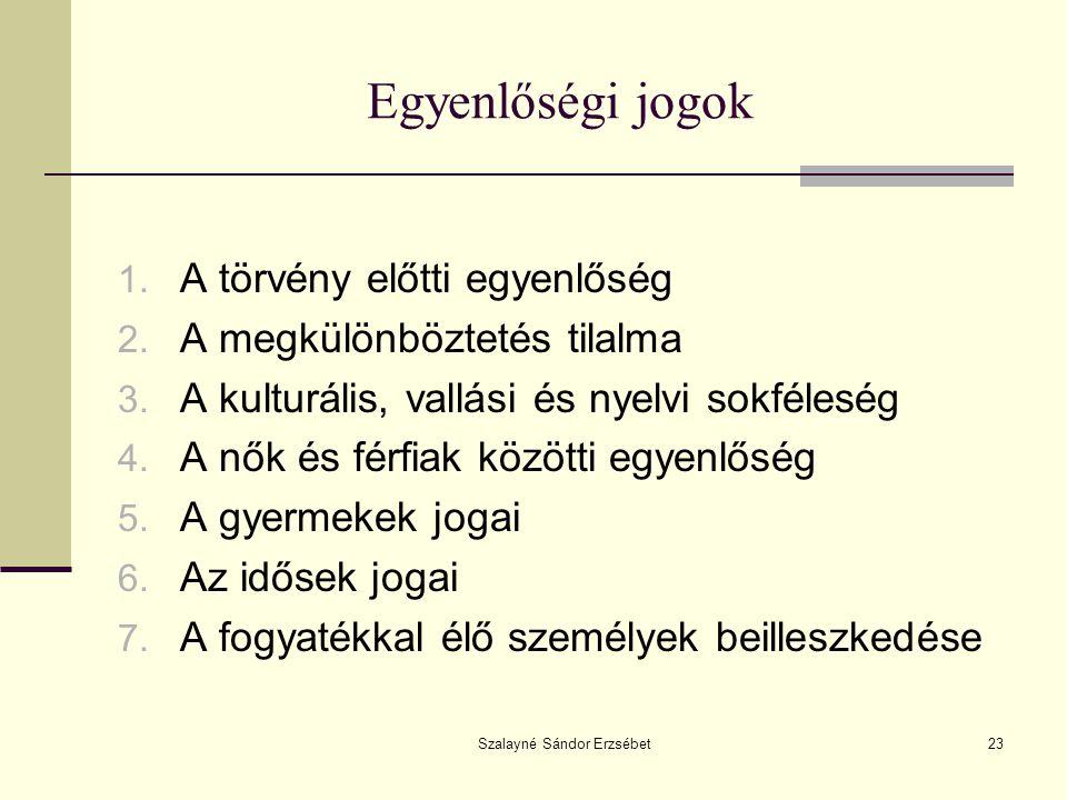 Szalayné Sándor Erzsébet23 Egyenlőségi jogok 1.A törvény előtti egyenlőség 2.