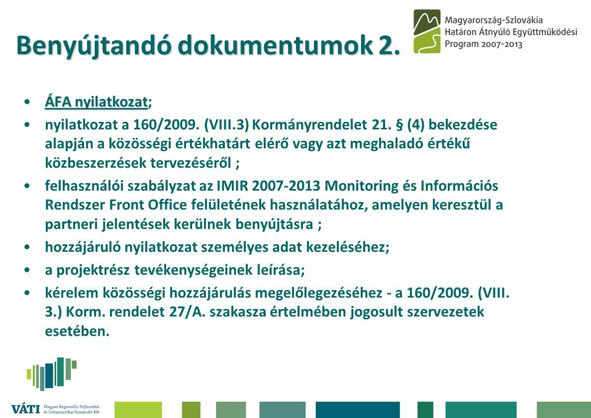 Benyújtandó dokumentumok 2.•ÁFA nyilatkozat •ÁFA nyilatkozat; •nyilatkozat a 160/2009.