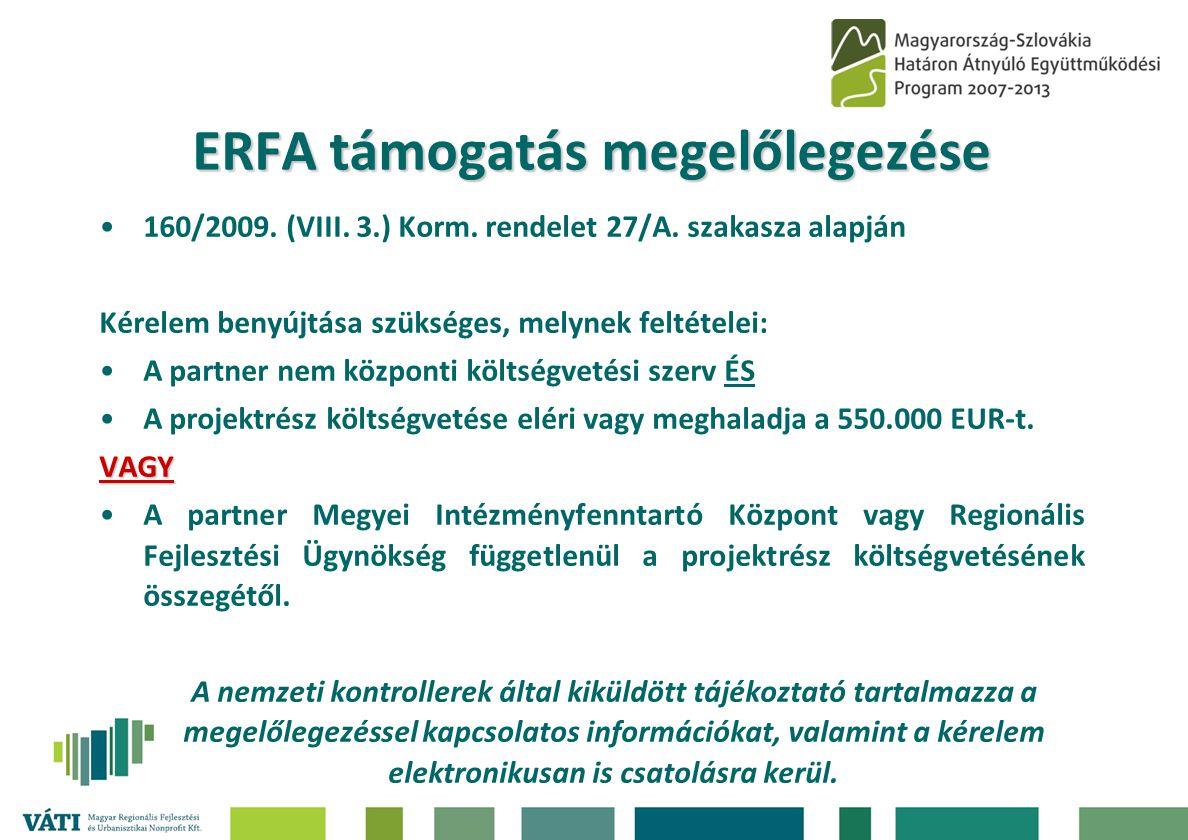 ERFA támogatás megelőlegezése •160/2009. (VIII. 3.) Korm. rendelet 27/A. szakasza alapján Kérelem benyújtása szükséges, melynek feltételei: •A partner