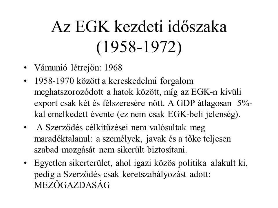 Az EGK kezdeti időszaka (1958-1972) •Vámunió létrejön: 1968 •1958-1970 között a kereskedelmi forgalom meghatszorozódott a hatok között, míg az EGK-n k