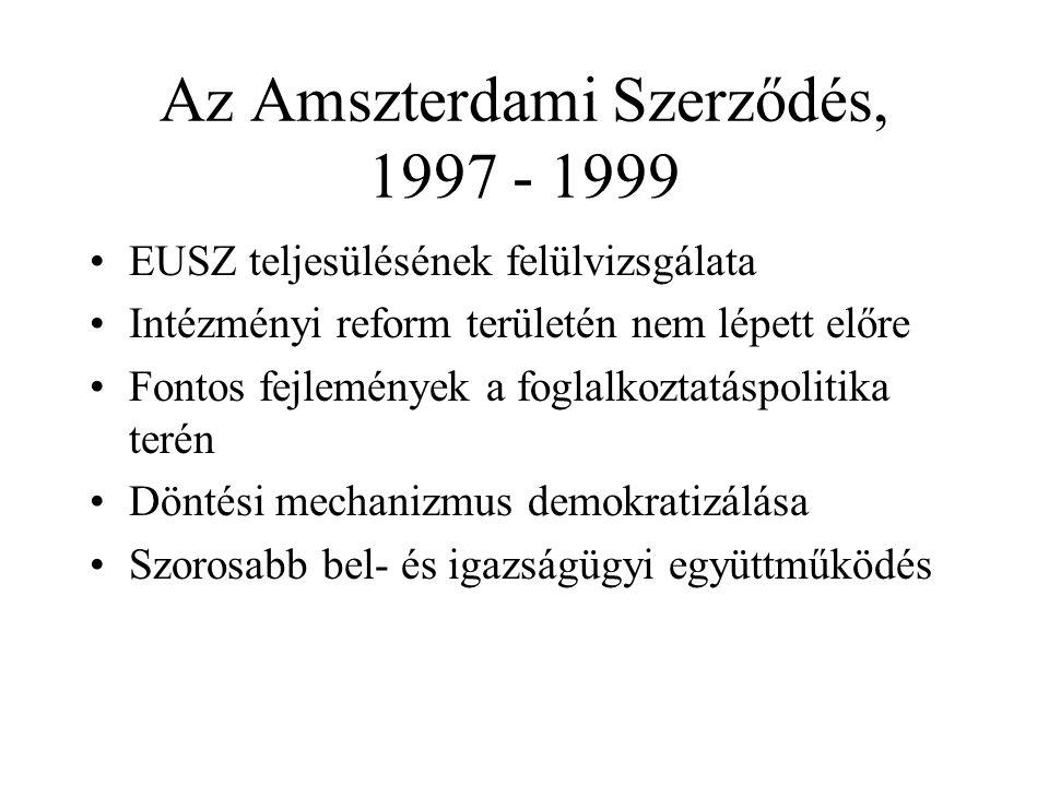 Az Amszterdami Szerződés, 1997 - 1999 •EUSZ teljesülésének felülvizsgálata •Intézményi reform területén nem lépett előre •Fontos fejlemények a foglalk