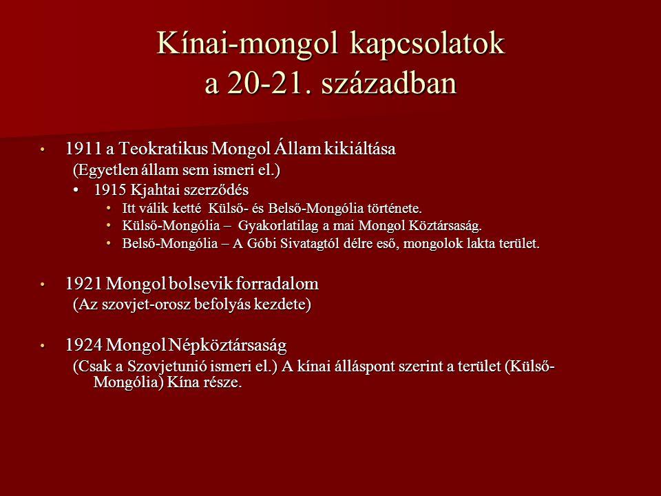 Kínai-mongol kapcsolatok a 20-21. században • 1911 a Teokratikus Mongol Állam kikiáltása (Egyetlen állam sem ismeri el.) •1915 Kjahtai szerződés •Itt