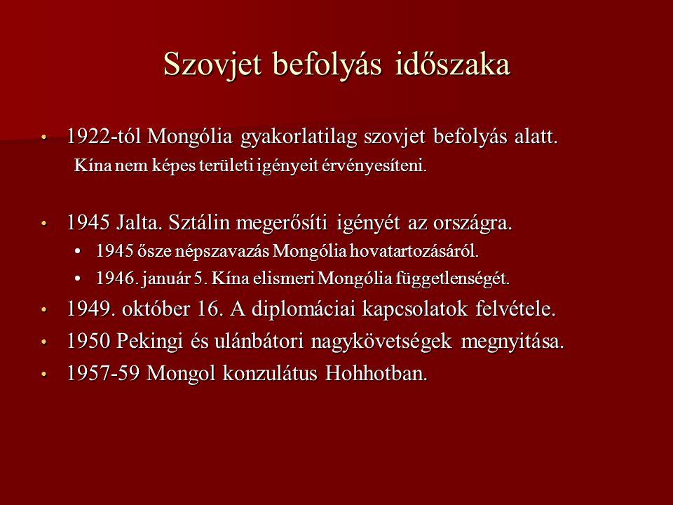 Szovjet befolyás időszaka • 1922-tól Mongólia gyakorlatilag szovjet befolyás alatt. Kína nem képes területi igényeit érvényesíteni. • 1945 Jalta. Sztá