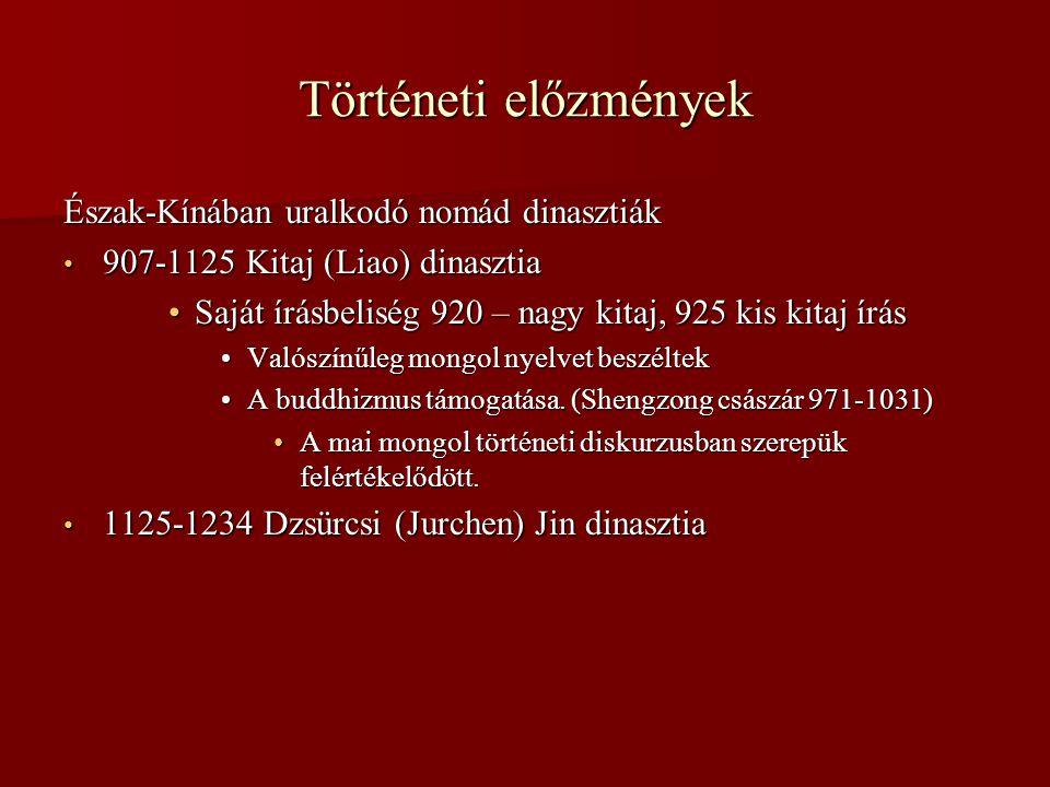 Történeti előzmények Észak-Kínában uralkodó nomád dinasztiák • 907-1125 Kitaj (Liao) dinasztia •Saját írásbeliség 920 – nagy kitaj, 925 kis kitaj írás •Valószínűleg mongol nyelvet beszéltek •A buddhizmus támogatása.