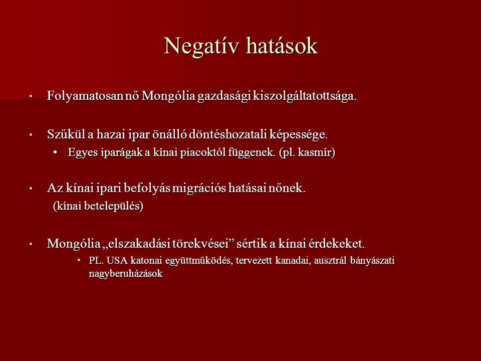Negatív hatások • Folyamatosan nő Mongólia gazdasági kiszolgáltatottsága.