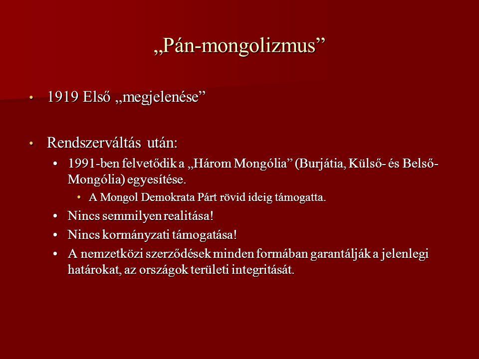 """""""Pán-mongolizmus • 1919 Első """"megjelenése • Rendszerváltás után: •1991-ben felvetődik a """"Három Mongólia (Burjátia, Külső- és Belső- Mongólia) egyesítése."""