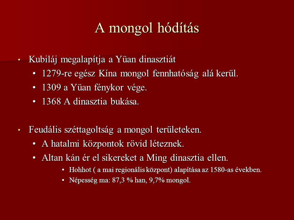 A mongol hódítás • Kubiláj megalapítja a Yüan dinasztiát •1279-re egész Kína mongol fennhatóság alá kerül. •1309 a Yüan fénykor vége. •1368 A dinaszti