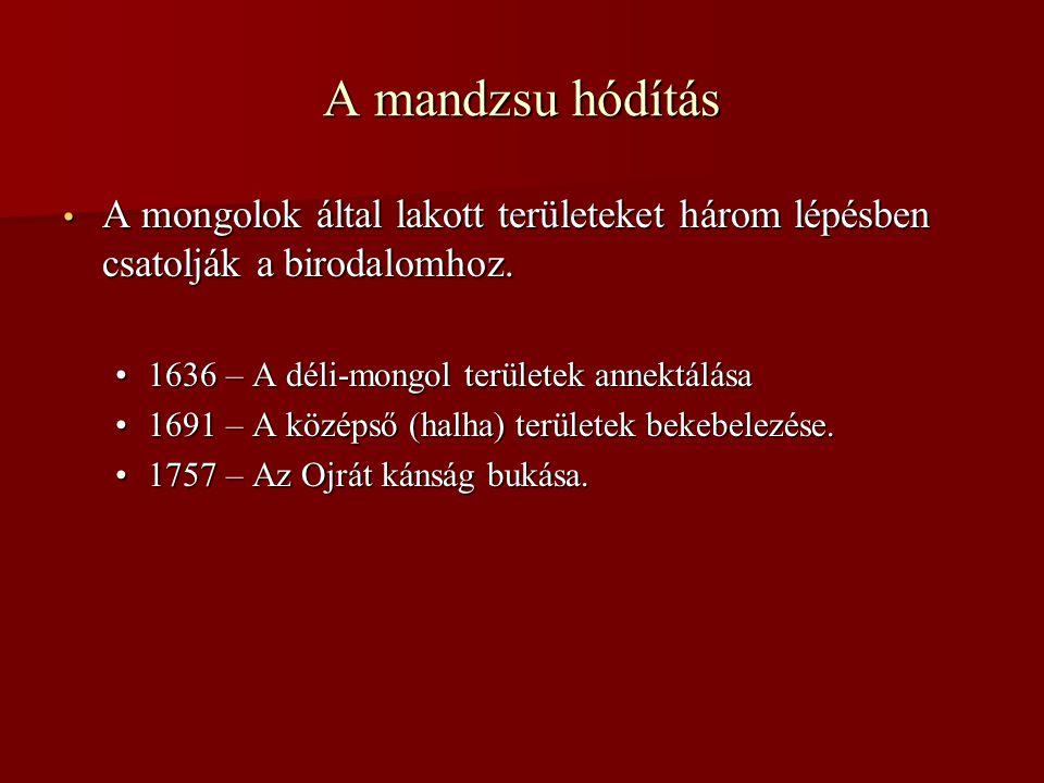 A mandzsu hódítás • A mongolok által lakott területeket három lépésben csatolják a birodalomhoz. •1636 – A déli-mongol területek annektálása •1691 – A