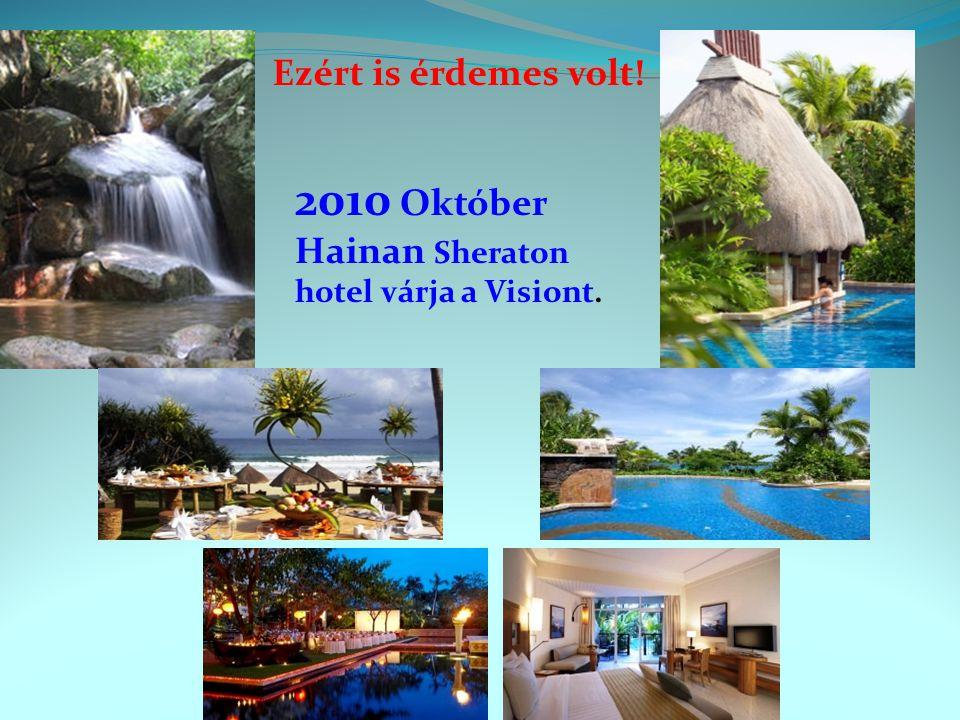 2010 Október Hainan Sheraton hotel várja a Visiont. Ezért is érdemes volt!,