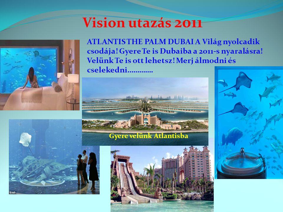 Vision utazás 2011 Gyere velünk Atlantisba ATLANTIS THE PALM DUBAI A Világ nyolcadik csodája.