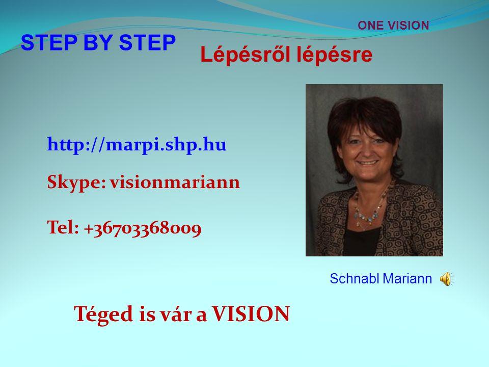 Téged is vár a VISION http://marpi.shp.hu Skype: visionmariann Tel: +36703368009 STEP BY STEP Lépésről lépésre,,, Schnabl Mariann.