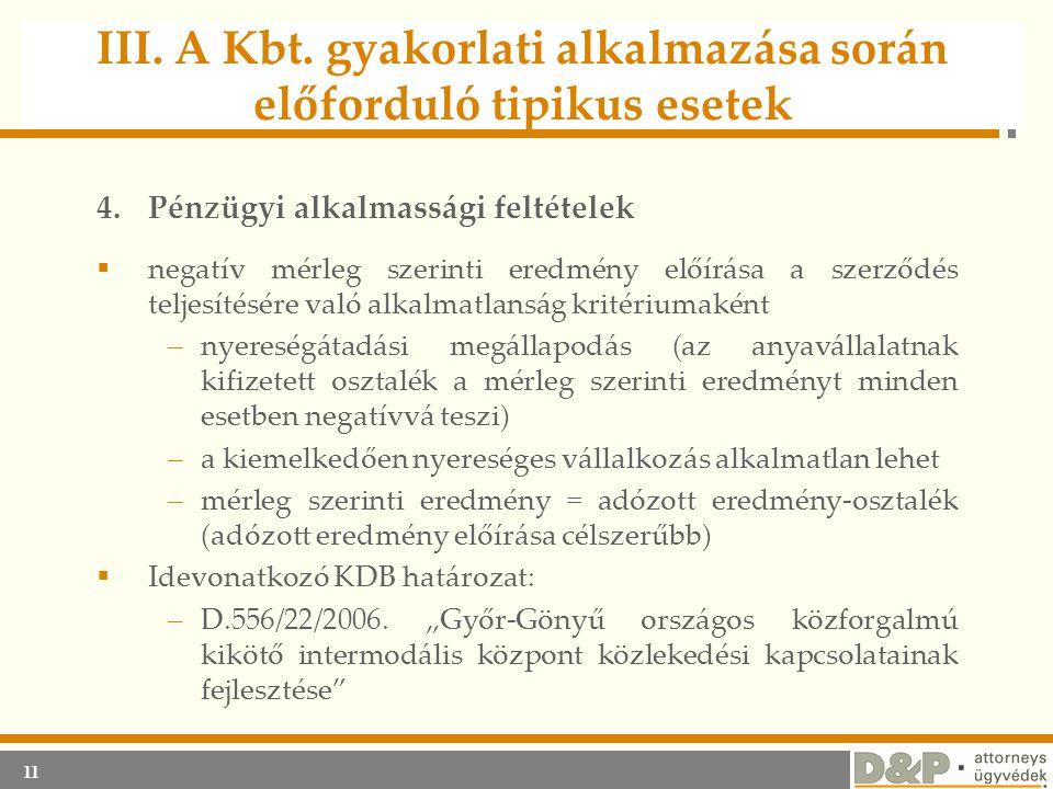 11 III. A Kbt. gyakorlati alkalmazása során előforduló tipikus esetek 4.Pénzügyi alkalmassági feltételek  negatív mérleg szerinti eredmény előírása a