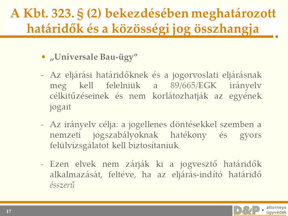 """17 A Kbt. 323. § (2) bekezdésében meghatározott határidők és a közösségi jog összhangja •""""Universale Bau-ügy"""" -Az eljárási határidőknek és a jogorvosl"""