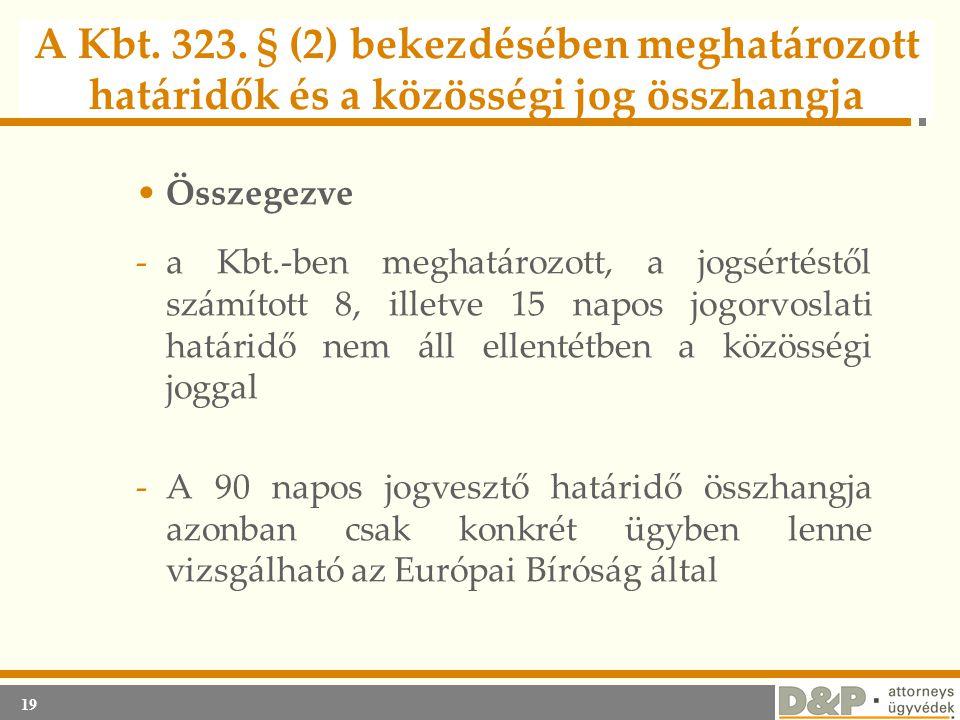19 A Kbt. 323. § (2) bekezdésében meghatározott határidők és a közösségi jog összhangja •Összegezve -a Kbt.-ben meghatározott, a jogsértéstől számítot