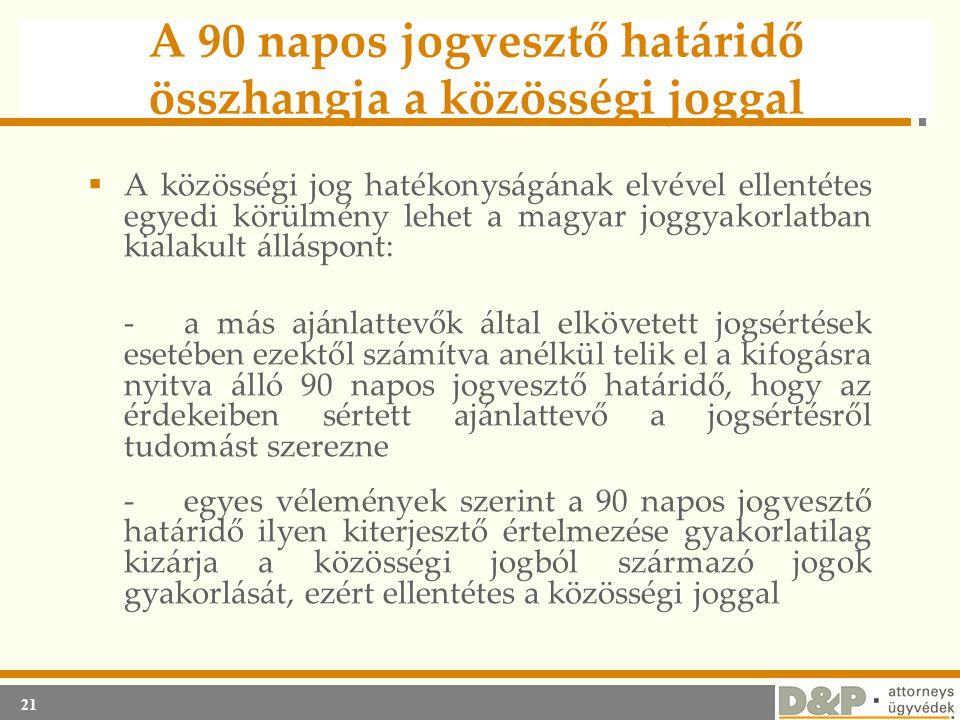 21 A 90 napos jogvesztő határidő összhangja a közösségi joggal  A közösségi jog hatékonyságának elvével ellentétes egyedi körülmény lehet a magyar jo