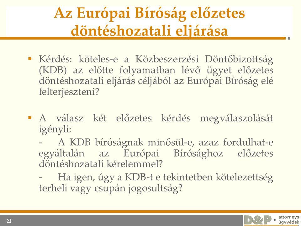 22 Az Európai Bíróság előzetes döntéshozatali eljárása  Kérdés: köteles-e a Közbeszerzési Döntőbizottság (KDB) az előtte folyamatban lévő ügyet előze