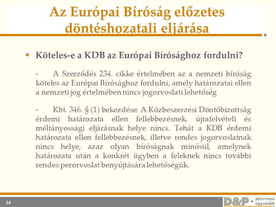 24 Az Európai Bíróság előzetes döntéshozatali eljárása  Köteles-e a KDB az Európai Bírósághoz fordulni? -A Szerződés 234. cikke értelmében az a nemze