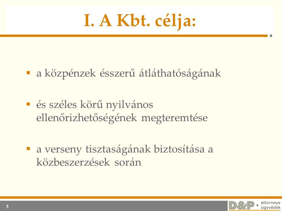3 I. A Kbt. célja:  a közpénzek ésszerű átláthatóságának  és széles körű nyilvános ellenőrizhetőségének megteremtése  a verseny tisztaságának bizto