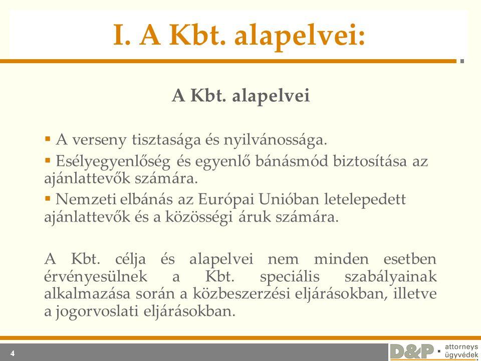 4 I. A Kbt. alapelvei: Speciális sabályok A Kbt. alapelvei  A verseny tisztasága és nyilvánossága.  Esélyegyenlőség és egyenlő bánásmód biztosítása
