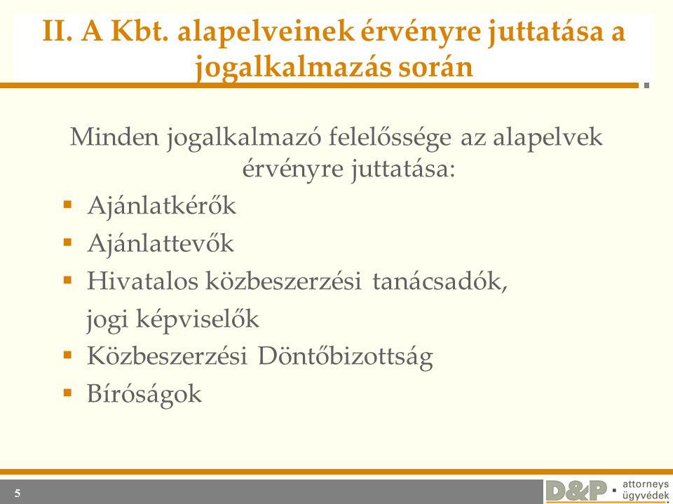 5 II. A Kbt. alapelveinek érvényre juttatása a jogalkalmazás során Minden jogalkalmazó felelőssége az alapelvek érvényre juttatása:  Ajánlatkérők  A