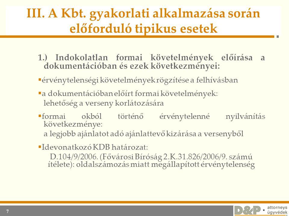 7 III. A Kbt. gyakorlati alkalmazása során előforduló tipikus esetek 1.) Indokolatlan formai követelmények előírása a dokumentációban és ezek következ
