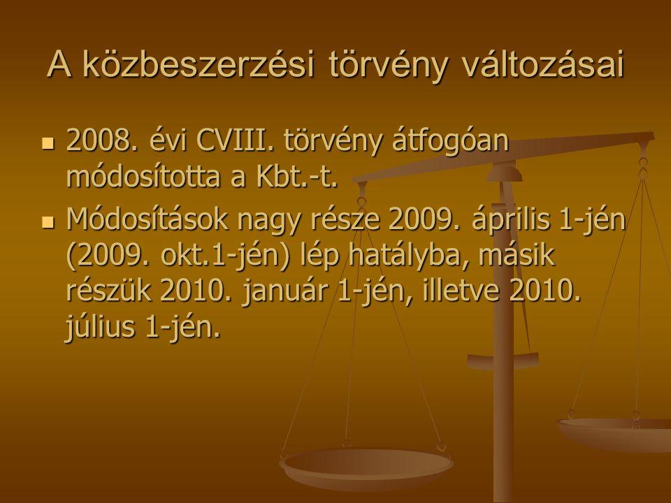 A közbeszerzési törvény változásai  2008. évi CVIII. törvény átfogóan módosította a Kbt.-t.  Módosítások nagy része 2009. április 1-jén (2009. okt.1