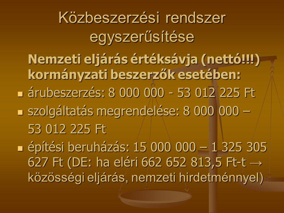 Közbeszerzési rendszer egyszerűsítése Nemzeti eljárás értéksávja (nettó!!!) kormányzati beszerzők esetében:  árubeszerzés: 8 000 000 - 53 012 225 Ft