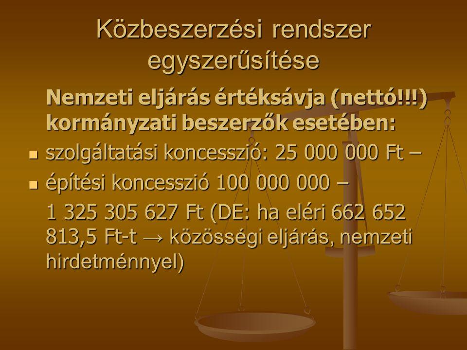 Közbeszerzési rendszer egyszerűsítése Nemzeti eljárás értéksávja (nettó!!!) kormányzati beszerzők esetében:  szolgáltatási koncesszió: 25 000 000 Ft