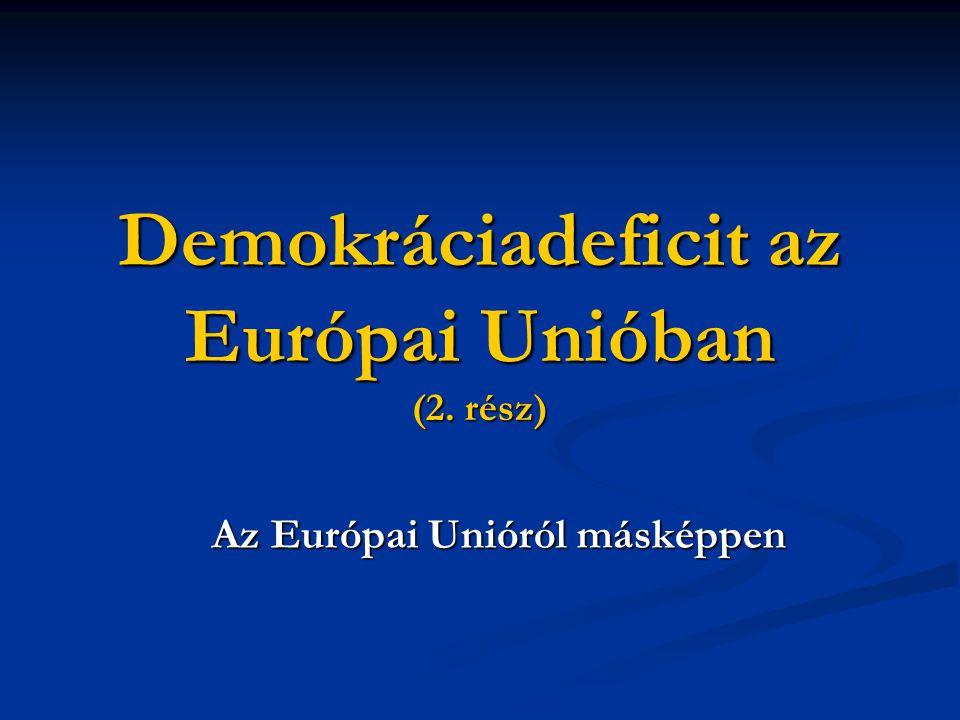 Demokráciadeficit az Európai Unióban (2. rész) Az Európai Unióról másképpen