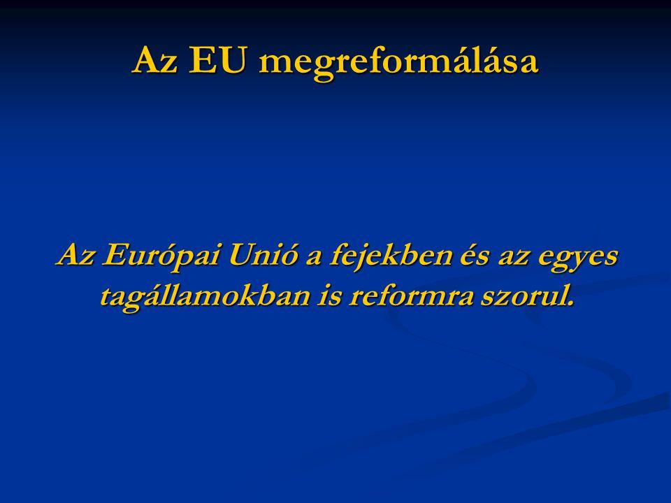 Az Európai Unió a fejekben és az egyes tagállamokban is reformra szorul.