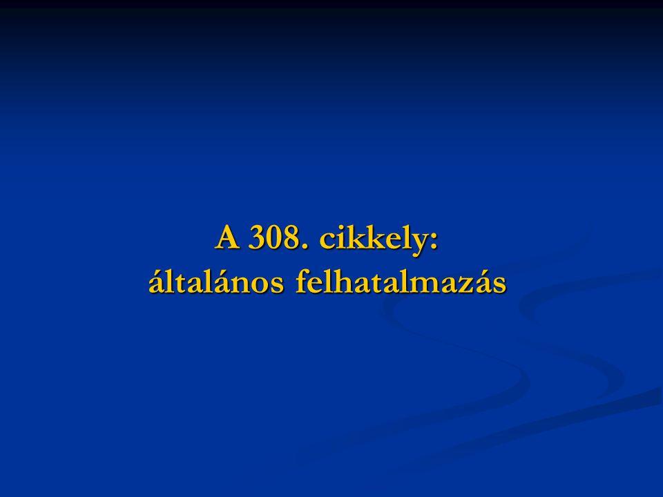 A 308. cikkely: általános felhatalmazás