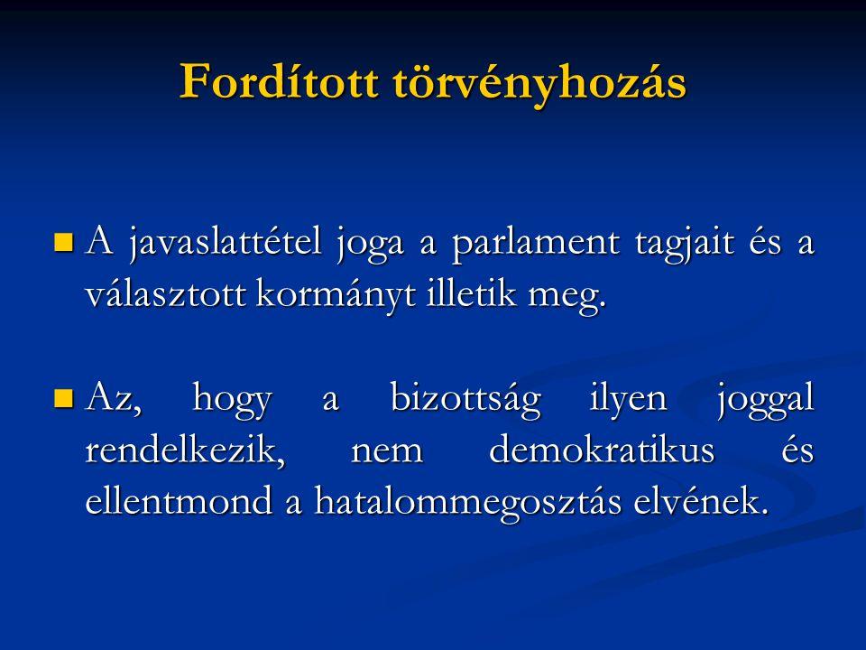 Fordított törvényhozás  A javaslattétel joga a parlament tagjait és a választott kormányt illetik meg.