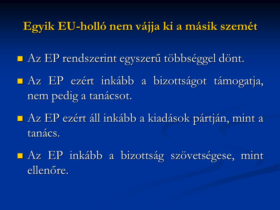  Az EP rendszerint egyszerű többséggel dönt.  Az EP ezért inkább a bizottságot támogatja, nem pedig a tanácsot.  Az EP ezért áll inkább a kiadások