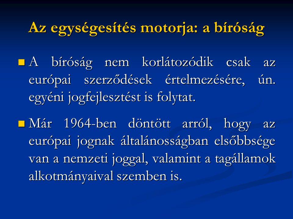 Az egységesítés motorja: a bíróság  A bíróság nem korlátozódik csak az európai szerződések értelmezésére, ún.
