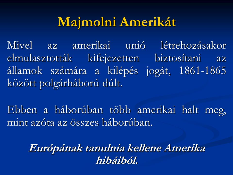 Majmolni Amerikát Mivel az amerikai unió létrehozásakor elmulasztották kifejezetten biztosítani az államok számára a kilépés jogát, 1861-1865 között p