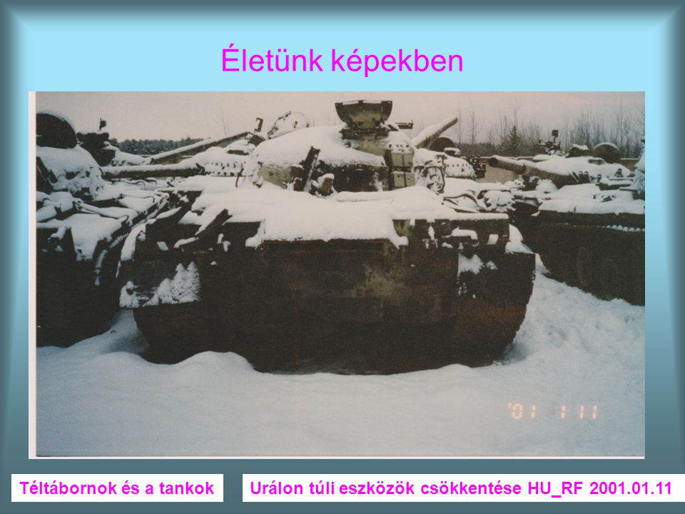 Életünk képekben Téltábornok és a tankokUrálon túli eszközök csökkentése HU_RF 2001.01.11
