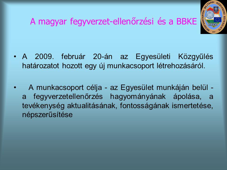 A magyar fegyverzet-ellenőrzési és a BBKE •A 2009. február 20-án az Egyesületi Közgyűlés határozatot hozott egy új munkacsoport létrehozásáról. • A mu