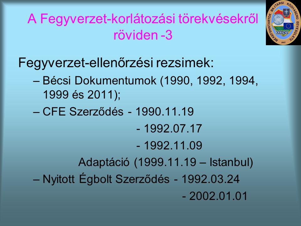 A Fegyverzet-korlátozási törekvésekről röviden -3 Fegyverzet-ellenőrzési rezsimek: –Bécsi Dokumentumok (1990, 1992, 1994, 1999 és 2011); –CFE Szerződé