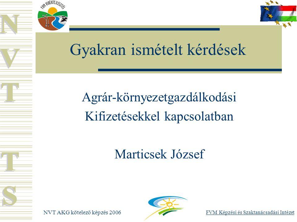 NVT AKG kötelező képzés 2006 FVM Képzési és Szaktanácsadási Intézet Gyakran ismételt kérdések Agrár-környezetgazdálkodási Kifizetésekkel kapcsolatban Marticsek József