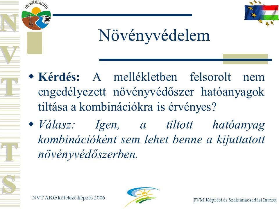 FVM Képzési és Szaktanácsadási Intézet NVT AKG kötelező képzés 2006 Növényvédelem  Kérdés: A mellékletben felsorolt nem engedélyezett növényvédőszer hatóanyagok tiltása a kombinációkra is érvényes.