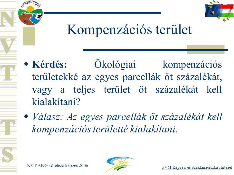 FVM Képzési és Szaktanácsadási Intézet NVT AKG kötelező képzés 2006 Kompenzációs terület  Kérdés: Ökológiai kompenzációs területekké az egyes parcellák öt százalékát, vagy a teljes terület öt százalékát kell kialakítani.