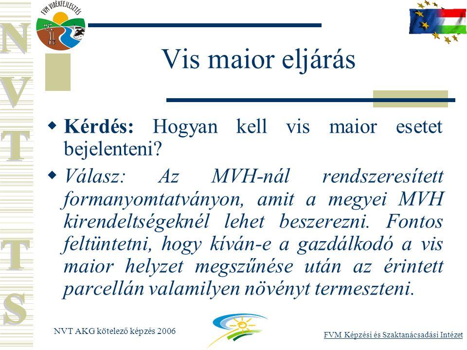 FVM Képzési és Szaktanácsadási Intézet NVT AKG kötelező képzés 2006 Vis maior eljárás  Kérdés: Hogyan kell vis maior esetet bejelenteni.