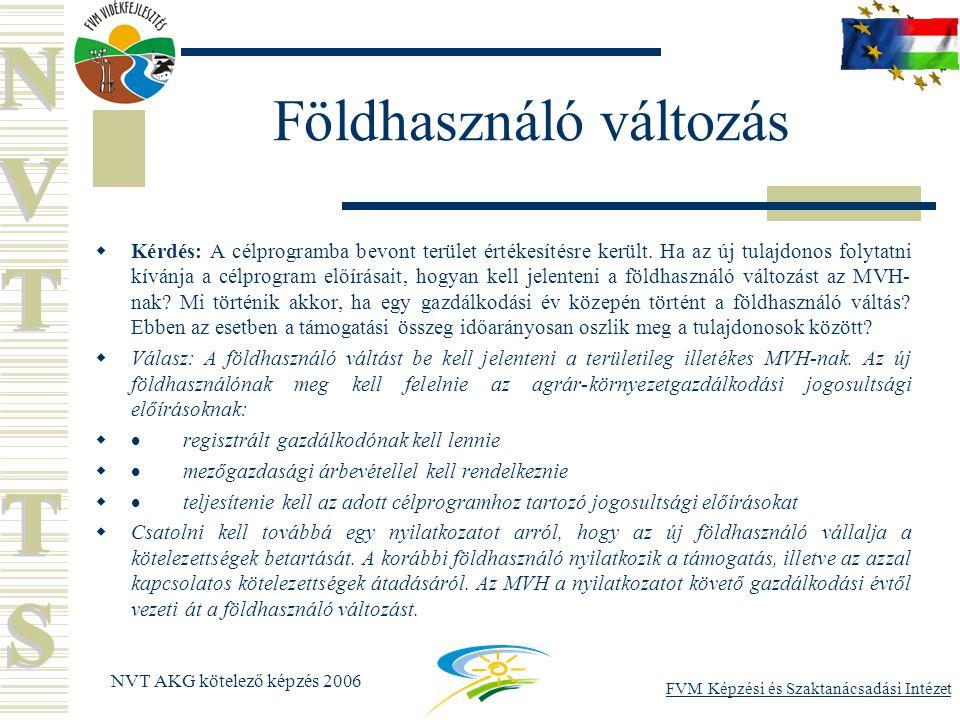 FVM Képzési és Szaktanácsadási Intézet NVT AKG kötelező képzés 2006 Földhasználó változás  Kérdés: A célprogramba bevont terület értékesítésre került.